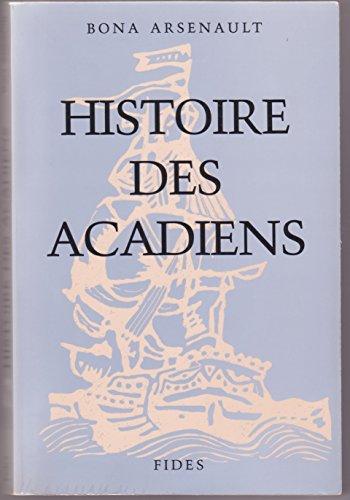 HISTOIRE DES ACADIENS (VOIR 02582): ARSENAULT,BONA