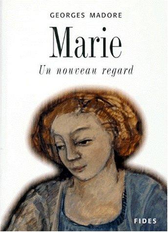 MARIE : UN NOUVEAU REGARD: GEORGES MADORE