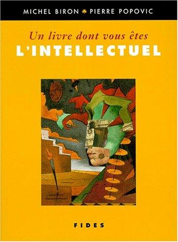 UN LIVRE DONT VOUS ETES L'INTELLECTUEL: Biron, Michel