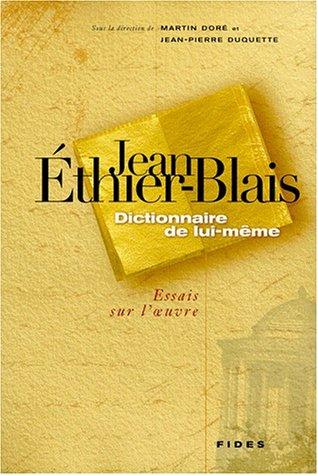Jean Ethier-Blais: Dictionnaire de lui-meme : essais: Martin Dore, Martin