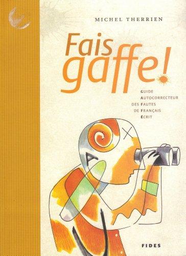 Fais Gaffe! Guide Autocorrecteur Des Fautes De Francais Ecrit: Michel Therrien