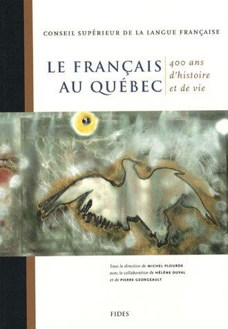 Le français au Quà bec: 400 ans d'histoire et de vie