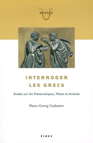 Interroger les Grecs: Etudes sur les Présocratiques, Platon et Aristote (276212526X) by HANS-GEORG GADAMER