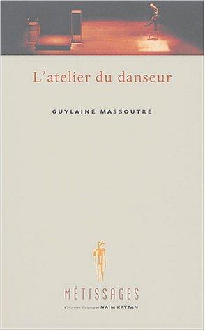 L'atelier du danseur: GUYLAINE MASSOUTRE