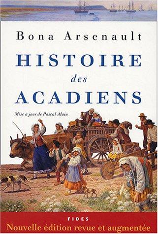 HISTOIRE DES ACADIENS N.E.: ARSENAULT BONA