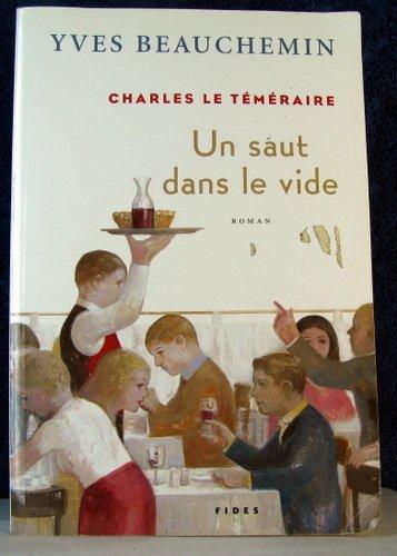 CHARLES LE T?M?RAIRE T02 UN SAUT DANS LE VIDE: BEAUCHEMIN,YVES