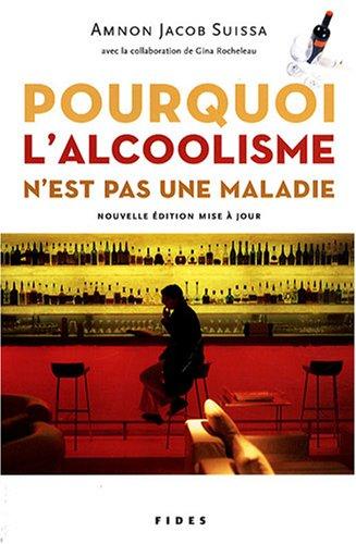 POURQUOI L'ALCOOLISME N'EST PAS UNE MALADIE N.E.: SUISSA AMNON JACOB