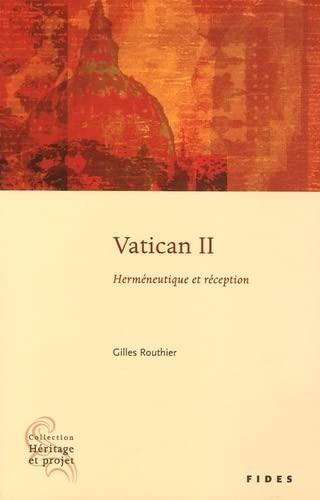 VATICAN II : HERMÉNEUTIQUE ET RÉCEPTION HP69: ROUTHIER GILLES