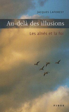 Au-delà des illusions (French Edition): Jacques Laforest