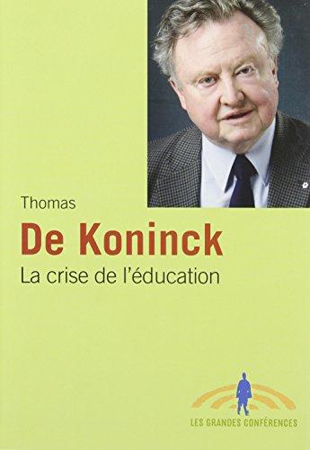 CRISE DE L'ÉDUCATION (LA): KONINCK THOMAS DE