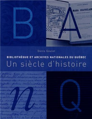 BIBLIOTHÈQUE ET ARCHIVES NATIONALES DU QUÉBEC : UN SIÈCLE D'HISTOIRE: ...