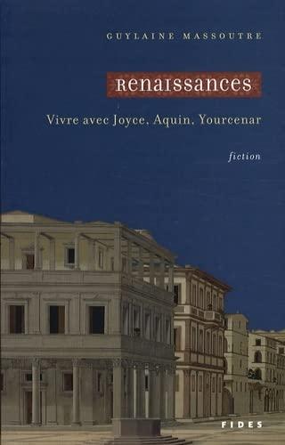 9782762128154: Renaissances : Vivre avec Joyce, Aquin, Yourcenar
