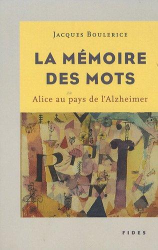 La mémoire des mots : Alice au pays de l'Alzheimer: JACQUES BOULERICE
