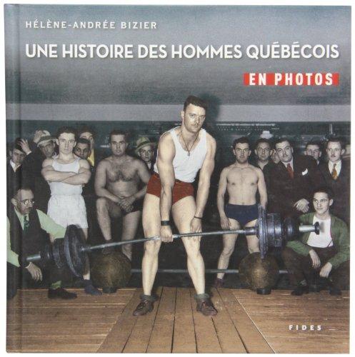 UNE HISTOIRE DES HOMMES QUÉBÉCOIS EN PHOTOS: BIZIER HÉLÈNE-ANDRÉE