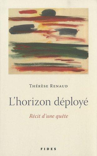 HORIZON DÉPLOYÉ (L') : RÉCIT D'UNE QUÊTE: RENAUD TH�R�SE