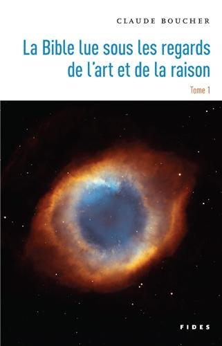 La Bible lue sous les regards de l'art et de la raison t.1: Claude Boucher