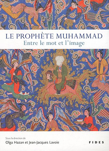 Le prophète Muhammad : entre le mot et l'image: Jean-Jacques Lavoie, Olga Hazan