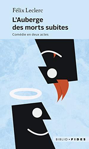 L'auberge des morts subites : Comédie en: Félix Leclerc