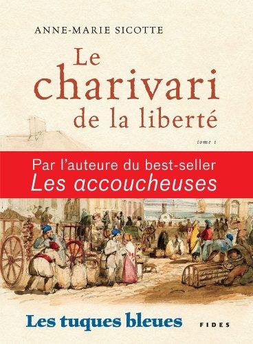 TUQUES BLEUES T.01 : LE CHARIVARI DE LA LIBERTÉ: SICOTTE ANNE-MARIE