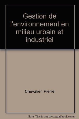 Gestion de l'environnement en milieu urbain et industriel: Chevalier, Pierre