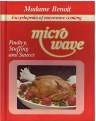 Encyclopedia of Microwave Cooking Poultry and Sauces: Madame Benoit