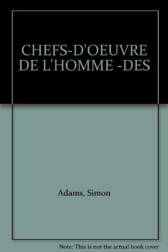 CHEFS-D'OEUVRE DE L'HOMME -DES: Adams, Simon