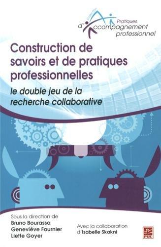 9782763717319: Construction de savoirs et de pratiques professionnelles : le double jeu de la recherche collaborative