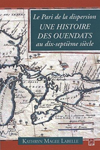 Le Pari de la dispersion. Une histoire des Ouendats au dix-septième siècle: Magee ...