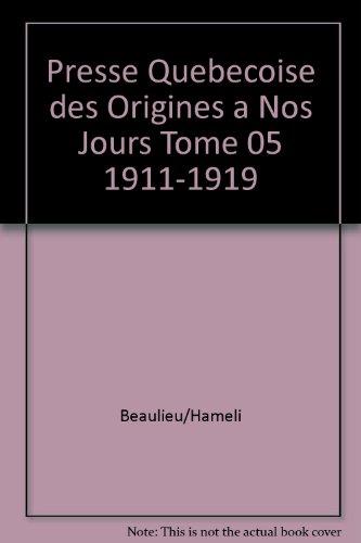 La presse québécoise des origines à nos jours. Tome 5. 1911-1919.: BEAULIEU (...