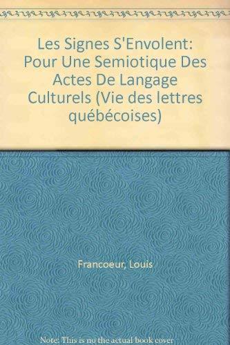 9782763770437: Les Signes S'Envolent: Pour Une Semiotique Des Actes De Langage Culturels (Vie des lettres québécoises)