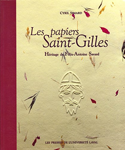 9782763771397: Les Papiers Saint-Gilles: Heritage De Felix-Antoine Savard (French and English Edition)