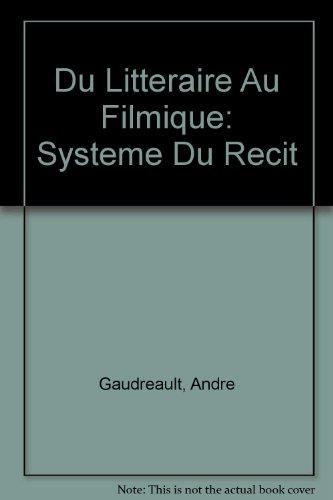 9782763771632: Du Litteraire Au Filmique: Systeme Du Recit (French Edition)