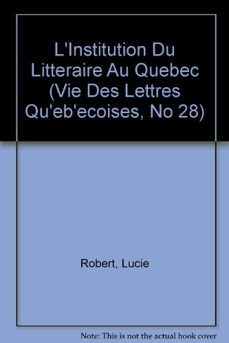 L'Institution du Litteraire au Quebec. Vie des: Robert, Lucie