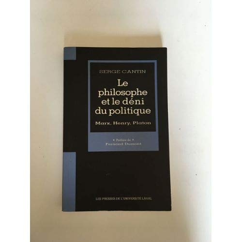 9782763772721: Le philosophe et le deni du politique: Marx, Henry, Platon (French Edition)