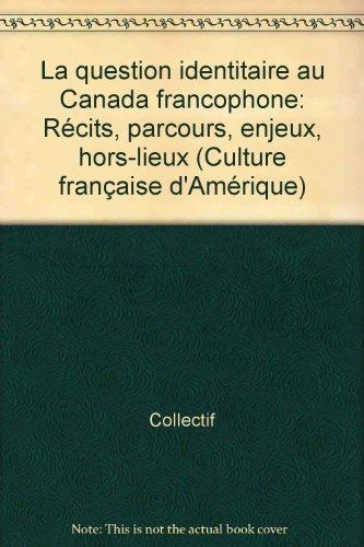 9782763773483: Question Identitaire au Canada Francophone Recits Parcours Enjeux Hors Lieux (Culture française d'Amérique)