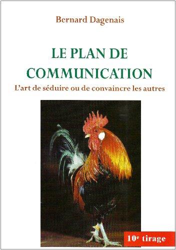 9782763775999: Le plan de communication : L'art de séduire ou de convaincre les autres