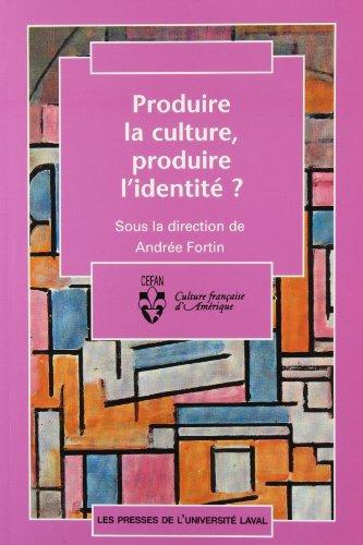 9782763776941: Produire LA Culture, Produire L'Identite? Sous LA Direction D'Andree Fortin (French and English Edition)
