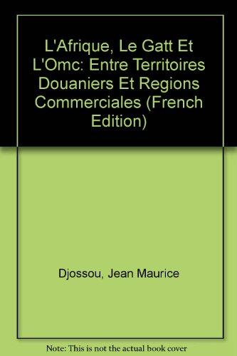 9782763777115: L'Afrique, Le Gatt Et L'Omc: Entre Territoires Douaniers Et Regions Commerciales