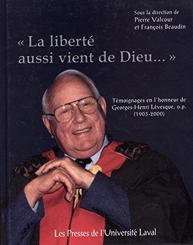 La Liberte Aussi Vient De Dieu: Temoignages: Levesque, Georges-Henri;Ontario Heritage