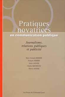 Pratiques novatrices en communication publique : Journalisme,: Marc-Fran?ois Bernier, Fran?ois