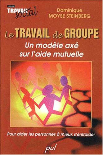 9782763782836: Le travail de groupe : un modèle axé sur l'aide mutuelle : Pour aider les personnes à s'entraider