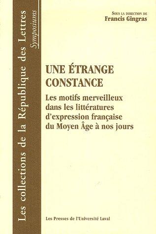9782763783024: Une �trange constance : Les motifs merveilleux dans la litt�rature d'expression fran�aise du Moyen Age � nos jours