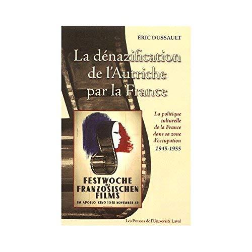 9782763783154: La d�nazification de l'Autriche par la France : La politique culturelle de la France dans sa zone d'occupation 1945-1955