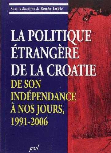 La politique étrangère de la Croatie, de son indépendance à nos jours, ...