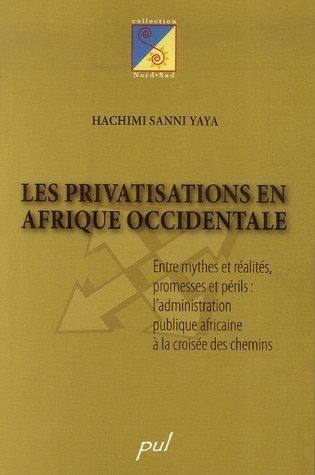 9782763784045: Les privatisations en Afrique occidentale : Entre mythes et réalités, promesses et périls : l'administration publique africaine à la croisée des chemins (Nord-Sud)