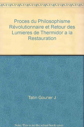 Proces du philosophisme revolutionnaire et retour des Lumieres: des lendemains de thermidor a la ...