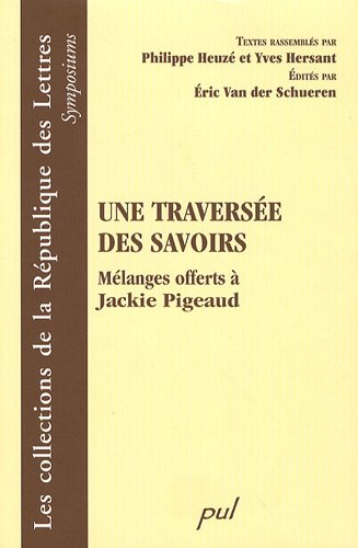 Une traversee des savoirs : melanges offerts a Jackie Pigeaud: Philippe Heuze, Yves Hersant, Eric ...