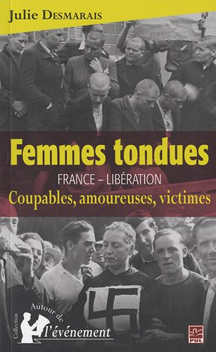 FEMMES TONDUES : FRANCE, LIBERATION : COUPABLES, AMOUREUSES, VICT: DESMARAIS JULIE