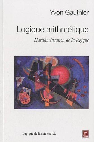 9782763789972: Logique arithmétique : L'arithmétisation de la logique (Logique de la science)