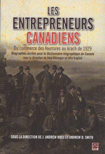 les entrepreneurs canadiens, du commerce des fourrures au krach (2763795153) by Andrew Smith; Andrew Ross